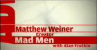 "Mathew Weiner ""Creator of Mad Men"""