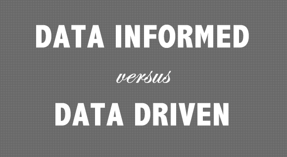 Know the difference between data-informed and versus data-driven